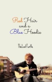 red hair and a blue hoodie // ed sheeran by TheLostTurtle