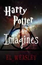 Harry Potter Imagines/One Shots *ON HOLD* by EL_WEASLEY