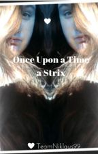 Once Upon a Time, a Strix. by TeamNiklaus99