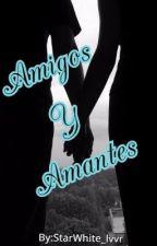 Amigos y Amantes by StarWhite_lvvr
