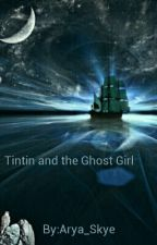 Tintin and the Ghost Girl by Arya_Skye