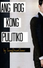 Ang Irog kong Pulitiko (On going) by SunnyDreamChaser
