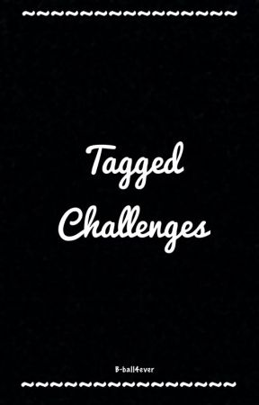 Tagged Challenges by B-ball4ever