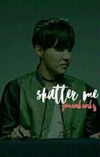 shatter me [hiatus] by -jiminkinks