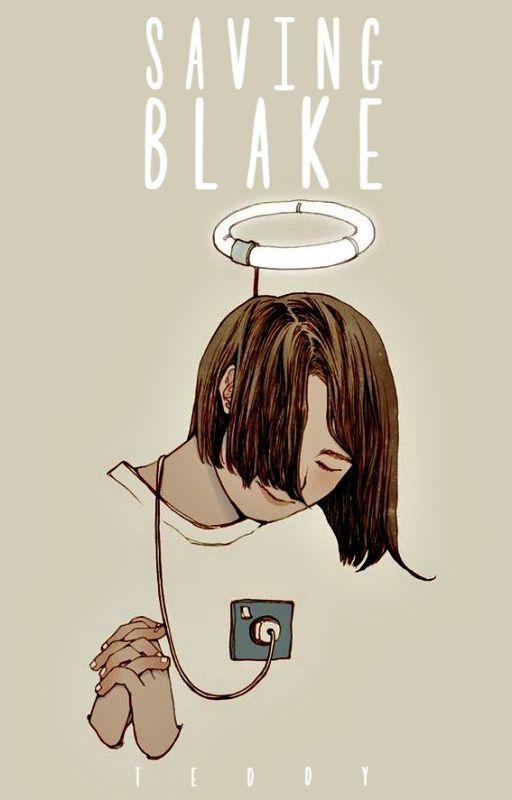 Saving Blake | ✓ [#wattys2016] by onlyhuman-