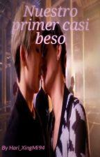 Nuestro primer casi beso. by Hari_XingMi94
