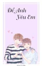 [CHANSOO] ĐỂ ANH YÊU EM by wow_tuyensieunhan