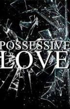 Possessive Love by MrHiddleston69