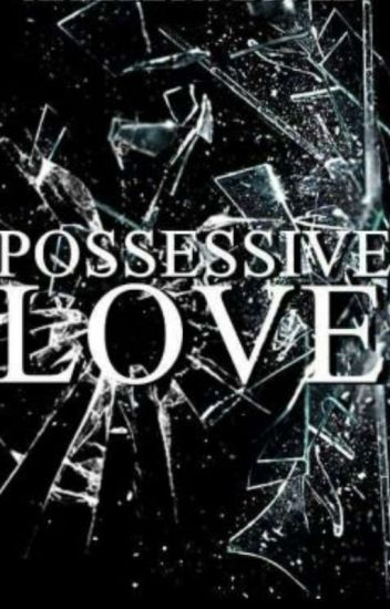 Possessive Love
