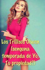 Los Trillisos Olwen (segunda temporada de Yo?,Tu Propiedad by martisierra