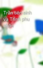 Trần tiên sinh và Trình phu nhân by chickensoup0612
