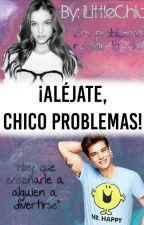 ¡Aléjate, chico Problemas! #Wattys2016 by iLittleChic