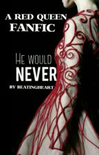 He Would Never // A Red Queen Fanfic by eveythingisblue