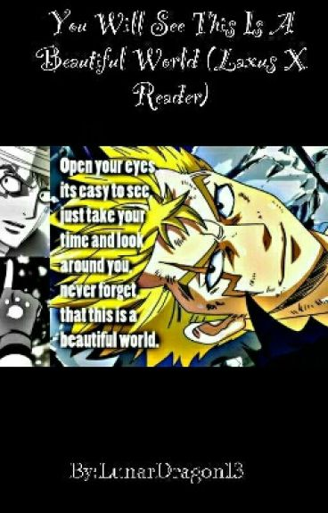 You Will See This Is A Beautiful World (Laxus X Reader)