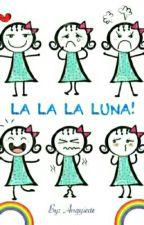 Lalala Luna! by Anggieae