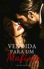 Vendida Para Um Mafioso  by Thaina-Souza