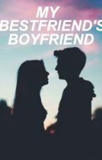 My bestfriend's Boyfriend by Alyssa2614