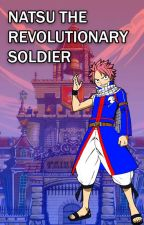 Natsu The Revolutionary Soldier by matthewkirito