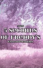 5 Seconds of Freddy's (On Hold) by FallOutDemons