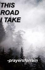 This Road I Take by -prayersforrain