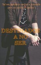 Destinados a no Ser by Lumi93