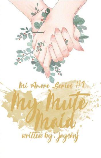 Mi Amore Series#1 My Mute Maid