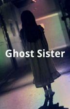 Ghost Sister by MrsGeorgiaB