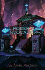 El poder del invocador by Ahrio_Vastaya