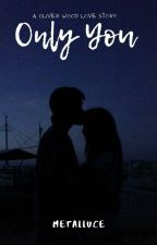 Only You ( A Oliver Wood Love Story)  by BabyYehet96