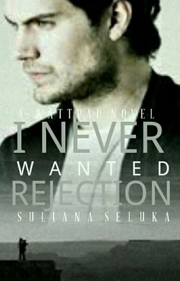 I Never Wanted Rejection