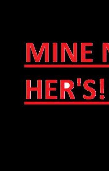 MINE NOT HER'S!!!