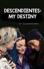 Descendientes - MY DESTINY  by Alanis030902