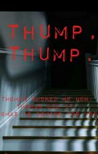 Thump, Thump. {A Horror/Thriller Novel} by EmBayBlue