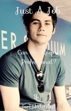 Just A Job// Dylan O'Brien Fanfiction by its_an_AHS_thing