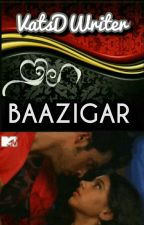 Baazigar (On Hold) by VatsDWriter