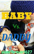BABY VS DADDY by numbyouToo