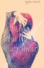 Para El Chico Que No Supe Amar by zuriazul
