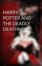 HARRY POTTER AND THE DEADLY DEATHNOTE by Midnightwinter