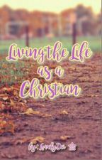 Living The Life As A Christian by LovelyDei