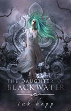 The Daughter of Blackwater [Book 1] by InkHopp