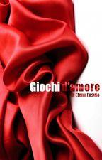 Giochi D'Amore (Romanzo erotico) by ElenaFasuloAutrice