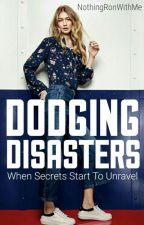 Dodging Disasters | ✔ by NothingRonWithMe