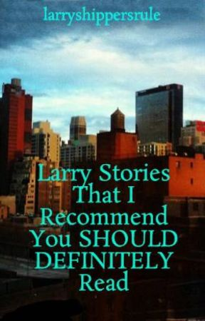 Larry Stories That I Recommend You SHOULD DEFINITELY Read by crazylarrymofo69