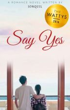 Say Yes #Wattys2016 by iamjonquil