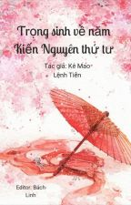 [BHTT - Edit] Trọng sinh về năm Kiến Nguyên thứ tư by NguyenChi599