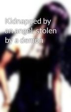 Kidnapped by an angel, stolen by a demon by Aria727