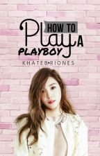 How to Play A Play Boy? ( COMPLETE ) by khatebriones