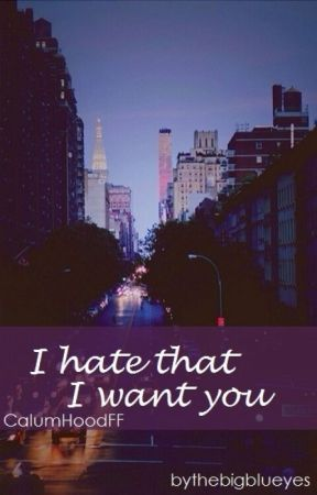 I hate that I want you ✉ C.H by thebigblueyes