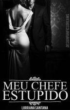 Meu Chefe Estúpido.  by LorranaSantanaWellin
