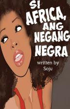 Si Africa, Ang Negang Negra by Kuya_Soju